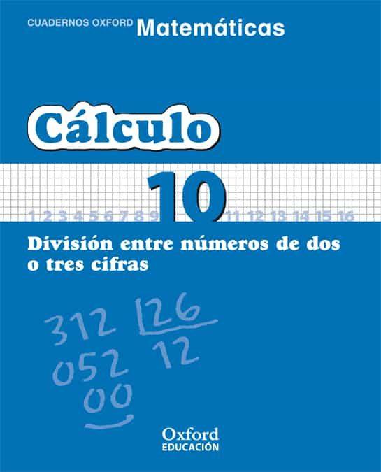 Cuaderno Matematicas: Calculo 10: Division Entre Numeros De Dos O Tres Cifras (educacion Primaria) por Vv.aa. epub