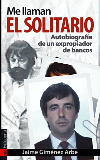 Me Llaman El Solitario: Autobiografia De Un Expropiador De Bancos (prologo De Lucio Urtubia) por Jaime Gimenez Arbe epub