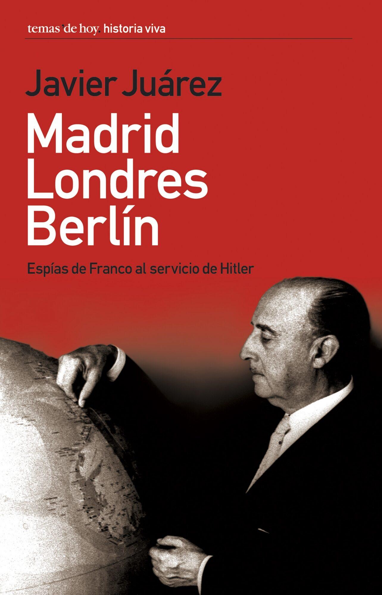 Madrid-londres-berlin: Espias De Franco Al Servicio De Hitler por Juan Juarez Camacho epub