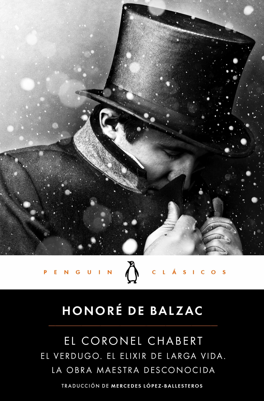El Coronel Chabert; Seguido De El Verdugo, El Elixir De Larga Vida Y La Obra Maestra Desconocida por Honore De Balzac