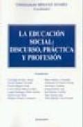 La Educacion Social: Discurso, Practica Y Profesion por Vv.aa. Gratis