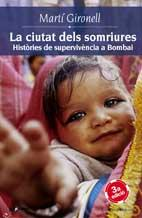 La Ciutat Dels Somriures: Histories De Supervivencia A Bombai por Marti Gironell