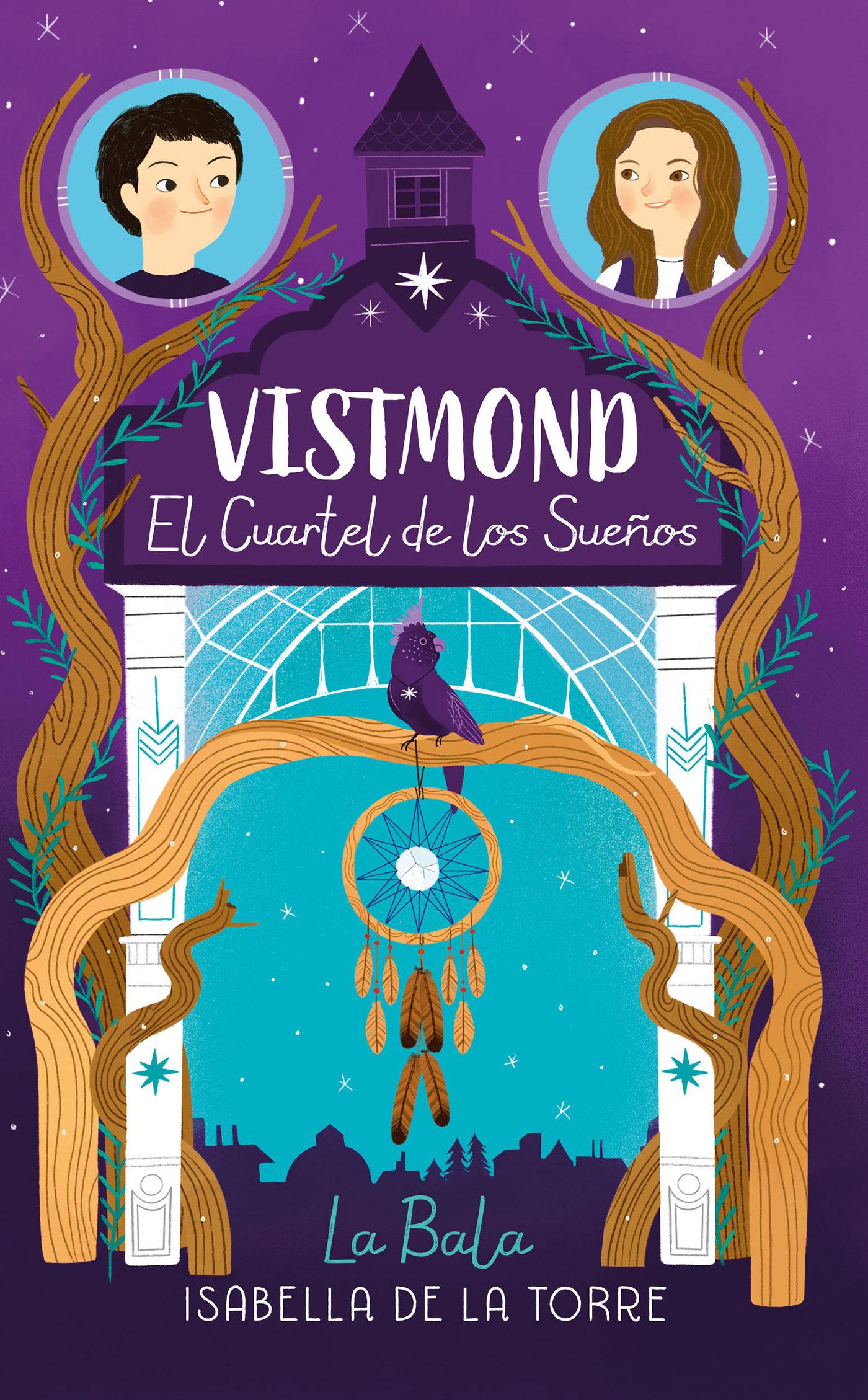 Vistmond. El Cuartel De Los Sueños   por Isabella De La Torre La Bala|
