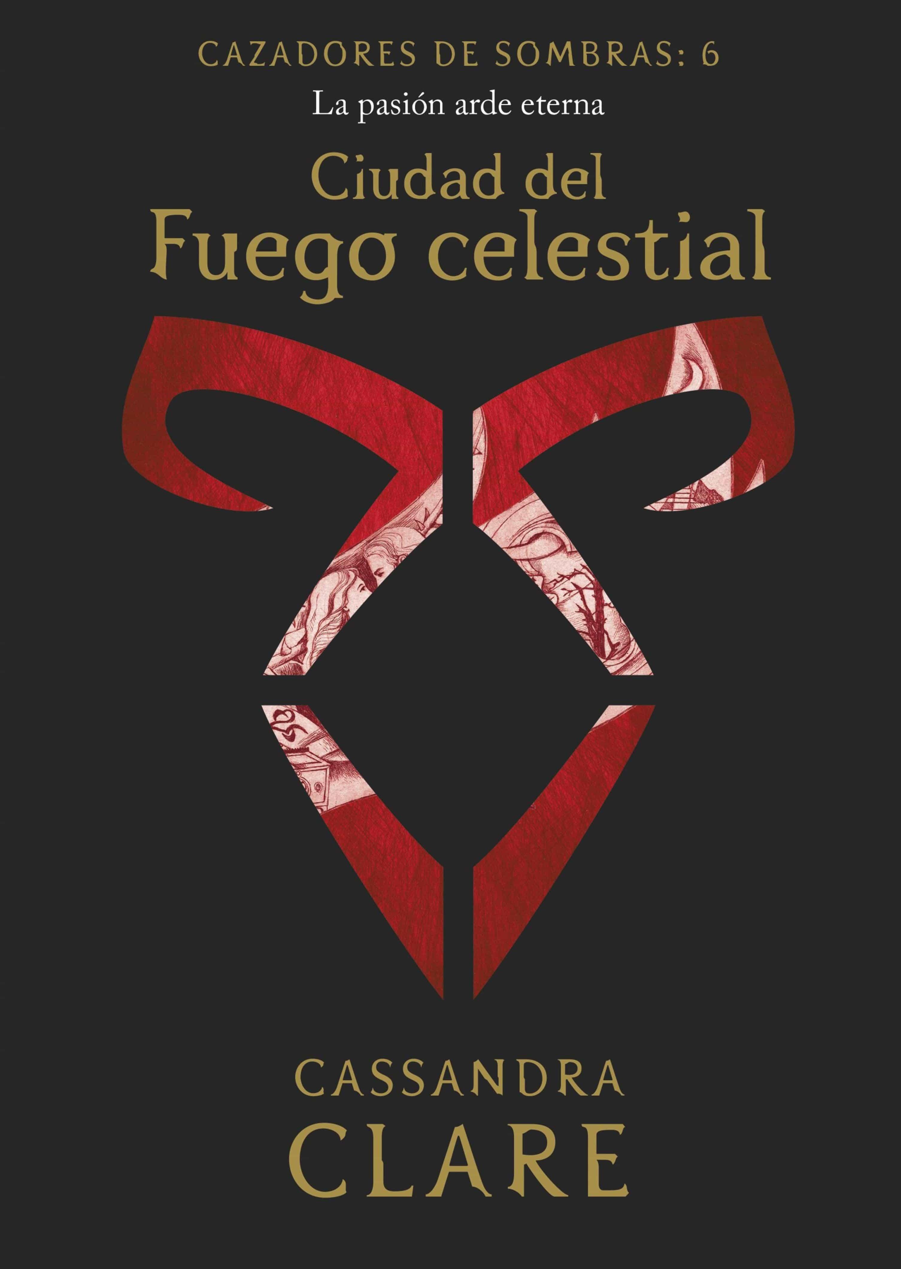 Ciudad Del Fuego Celestial. Cazadores De Sombras 6   por Cassandra Clare