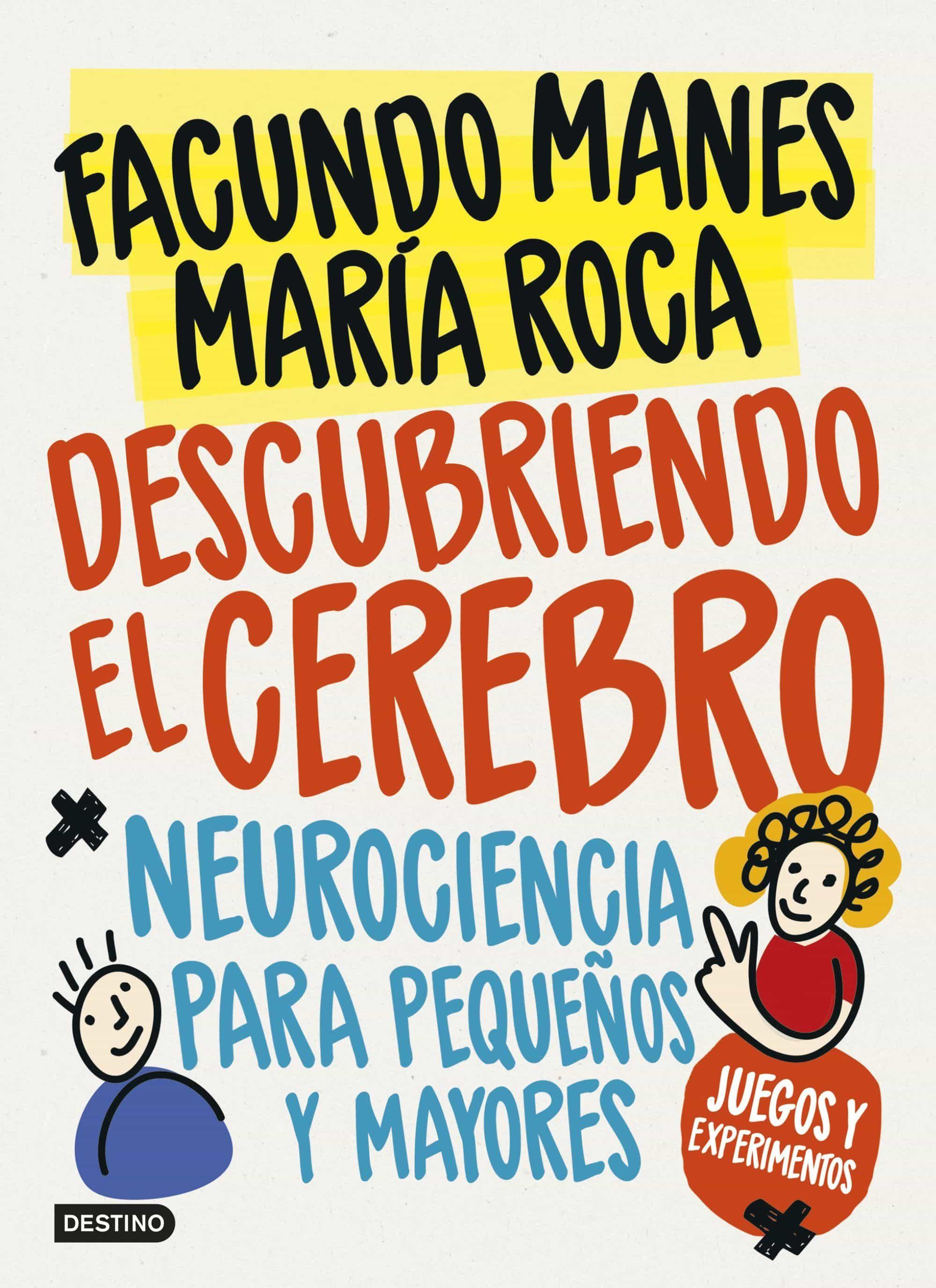 Descubriendo El Cerebro: Neurociencia Para Pequeñas Y Mayores por Facundo Manes