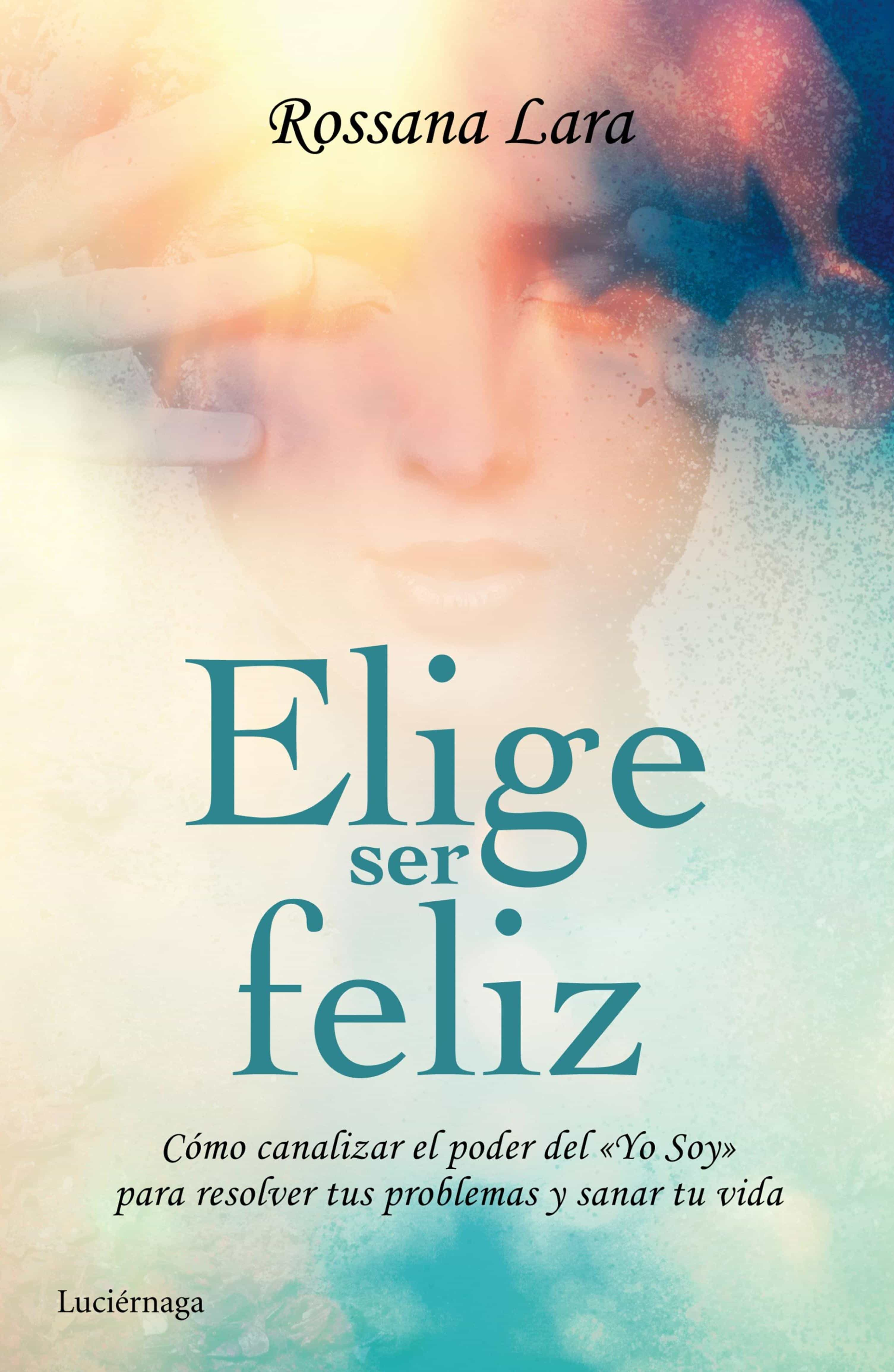 elige ser feliz (ebook)-rossana lara-9788416694051