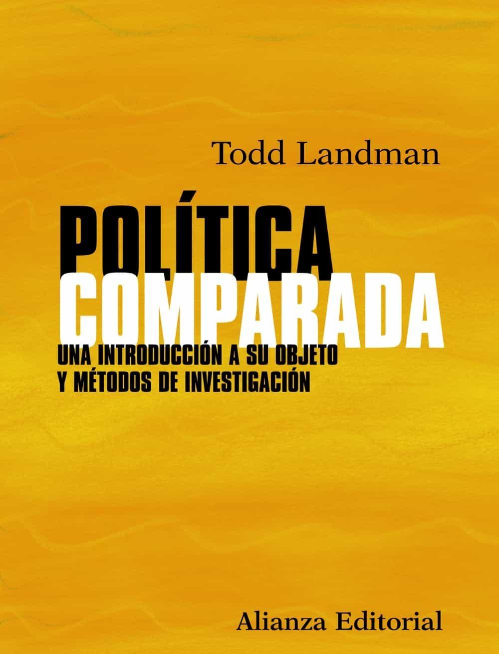 Politica Comparada: Una Introduccion A Su Objeto Y Metodos De Inv Estigacion por Tod Landman;                                                                                    Carlos Luengo Martin