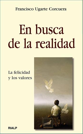 En Busca De La Realidad: La Felicidad Y Los Valores por Francisco Ugarte Corcuera epub