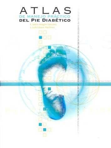 Atlas De Manejo Practico Del Pie Diabetico por F. Javier Aragon Sanchez