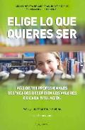 Elige Lo Que Quieres Ser : Guia Completa De Carreras Universitari As Y Formacion Profesional por Marina Abril