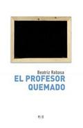 el profesor quemado: el sindrome de burnout-beatriz rabasa-9788496785151