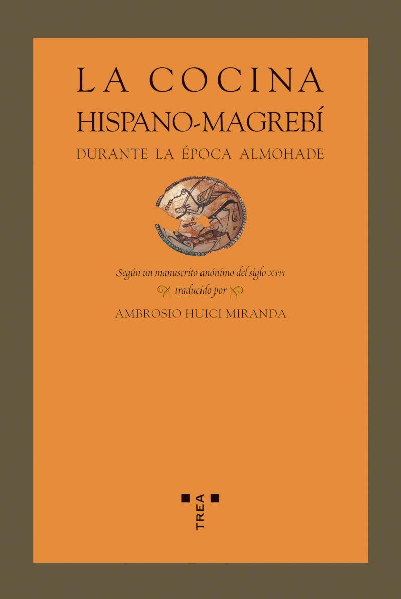 La Cocina Hispano-magrebi Durante La Epoca Almohade: Segun Manusc Rito Anonimo Del Siglo Xiii por Vv.aa. epub