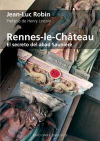 Rennes Le Chateau: El Secreto Del Abad Sauniere por Jean-luc Robin