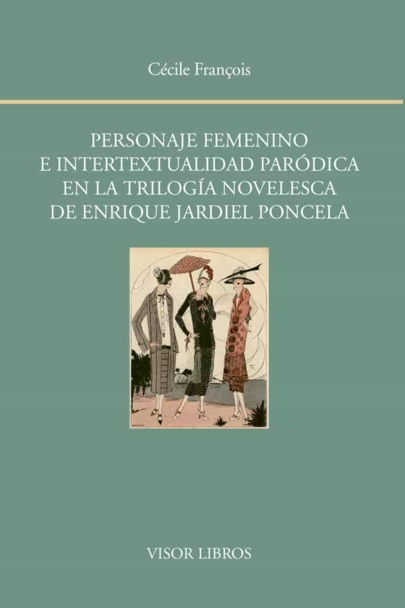 Personaje Femenino E Intertextualidad Parodica En La Trilogia Novelesca De Enrique Jardiel Poncela por Cecile François