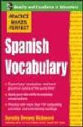 Practice Makes Perfect: Spanish Vocabulary por Dorothy Devney Richmond