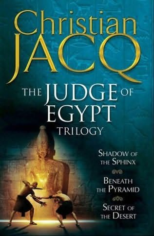 The Judge Of Egypt Trilogy: Beneath The Pyramid; Secrets Of The D Esert; Shadow Of The Sphinx por Christian Jacq epub