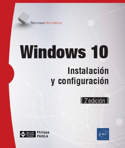 windows 10: instalación y configuración (2ª edición)-philippe paiola-9782409013461