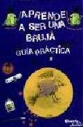 Aprende A Ser Una Bruja: Guia Practica (libro Ilustrado) por Vv.aa. epub