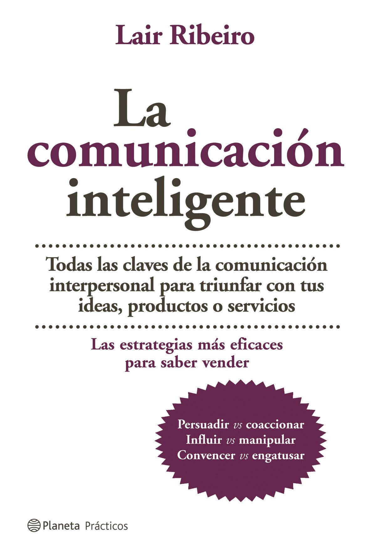 La Comunicacion Inteligente: Todas Las Claves De La Comunicacion Interpersonal Para Triungar Con Tus Ideas, Productos O Servicios por Lair Ribeiro epub