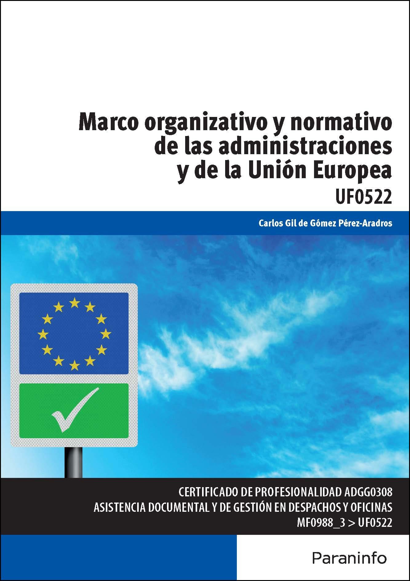 uf0522 - marco organizativo y normativo de las administraciones p úblicas y de la unión europea-carlos gil de gomez perez-aradros-9788428398961