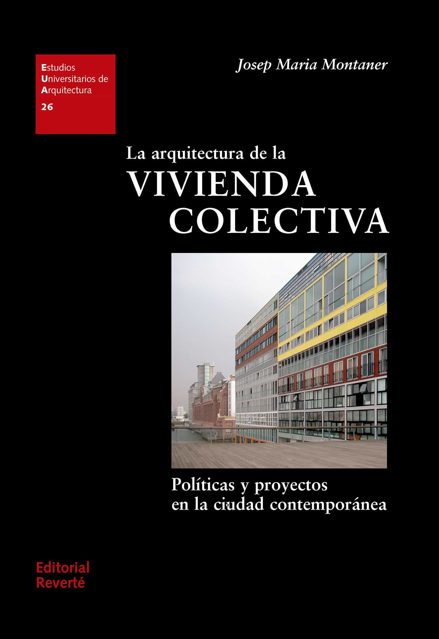 La Arquitectura De La Vivienda Colectiva por Josep Maria Montaner