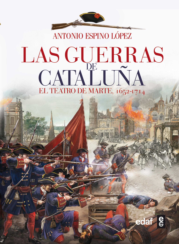 las guerras de cataluña: el teatro de marte (1652-1714)-antonio