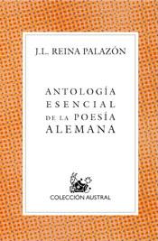 Antologia Esencial De La Poesia Alemana por Jose Luis Reina Palazon