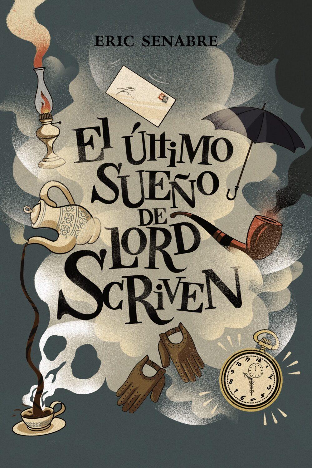 El Ultimo Sueño De Lord Scriven por Eric Senabre