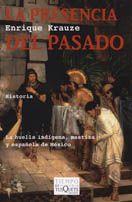 La Presencia Del Pasado: La Huella Indigena, Mestiza Y Española D E Mexico por Enrique Krauze Gratis