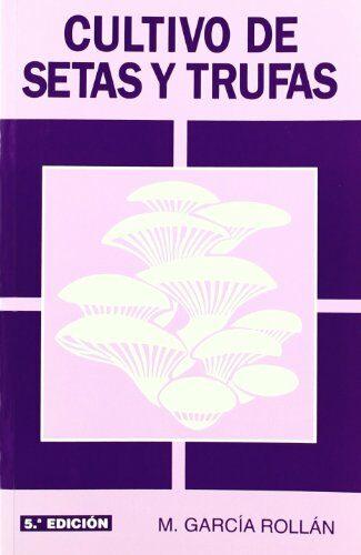 Cultivo De Setas Y Trufas (5ª Edicion) por M. Garcia Rollan epub