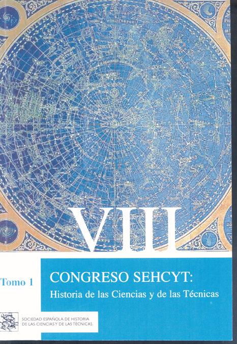 Viii Congreso Sehcyt: Historia De Las Ciencias Y De Las Tecnicas (2 Vols.) por Vv.aa.