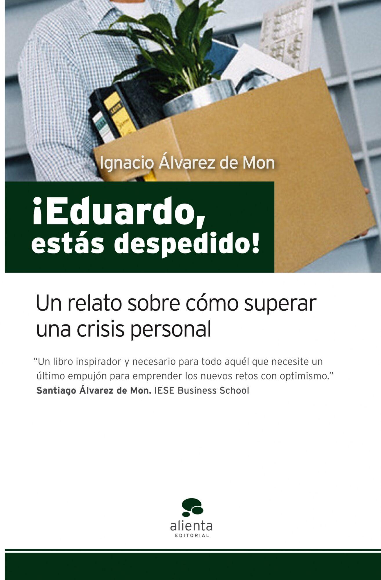 ¡eduardo, Estas Despedido!: Un Relato Sobre Como Superar Una Cris Is Personal por Ignacio Alvarez De Mon epub