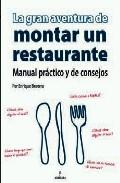 La Gran Aventura De Montar Un Restaurante : Manual Practico Y De Consejos por Enrique Becerra