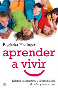 Aprender A Vivir: Reforzar La Autoestima Y La Personalidad De Niñ Os Y Adolescentes por Boglarka Hadinger