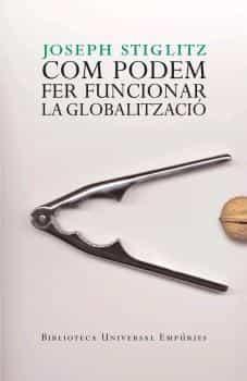 Com Podem Fer Funcionar La Globalitzacio por Joseph E. Stiglitz epub