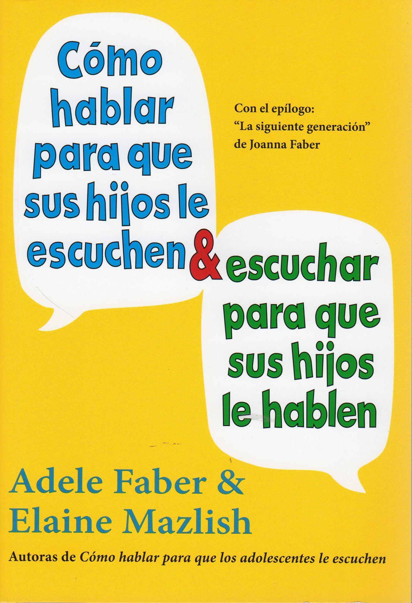 Como Hablar Para Que Sus Hijos Le Escuchen Y Escuchar Para Que Su S Hijos Le Hablen por Adele Faber;                                                                                    Elaine Mazlish