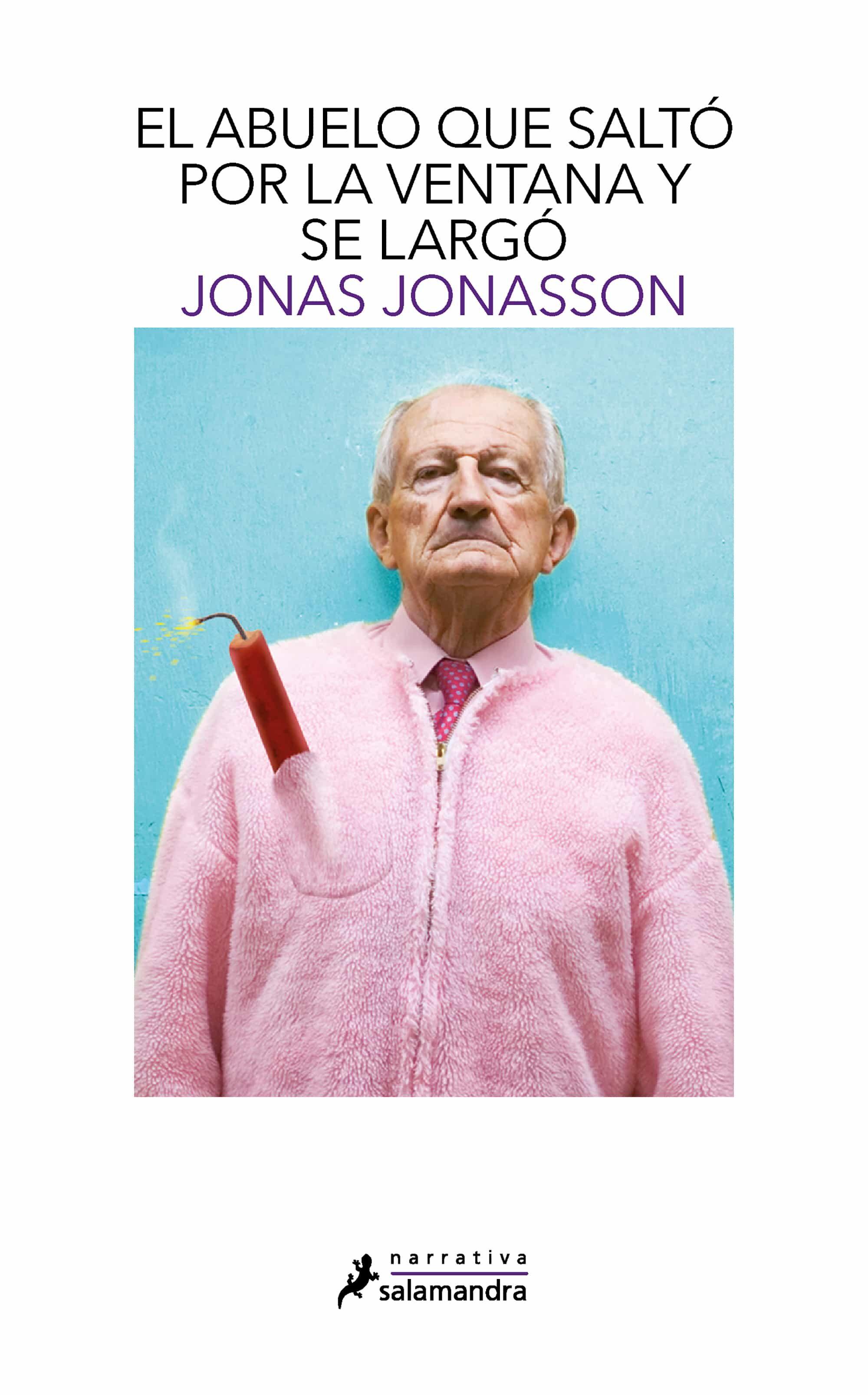 El Abuelo Que Salto Por La Ventana Y Se Largo Jonas Jonasson