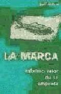 La Marca: Maximo Valor De Su Empresa por Scott M. Davis;                                                                                                                                                                                                          Prol. De David A. Aaker