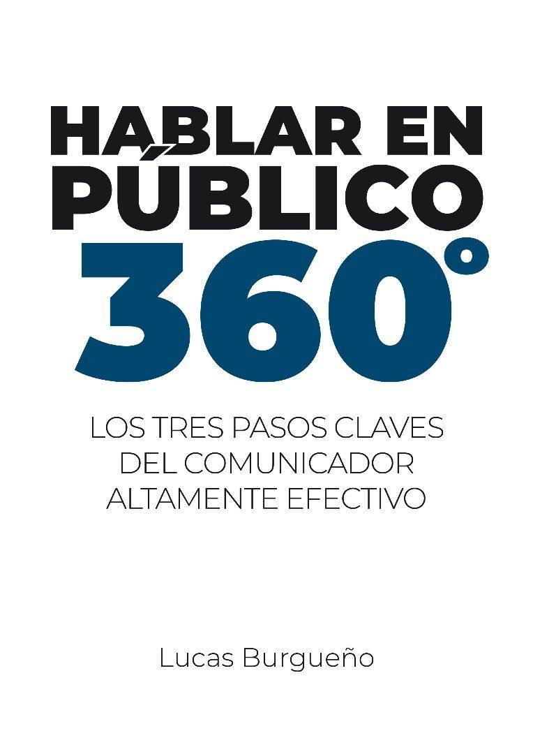 hablar en público 360º. los tres pasos del comunicador altamente efectivo (ebook)-lucas burgueño-cdlap00011161