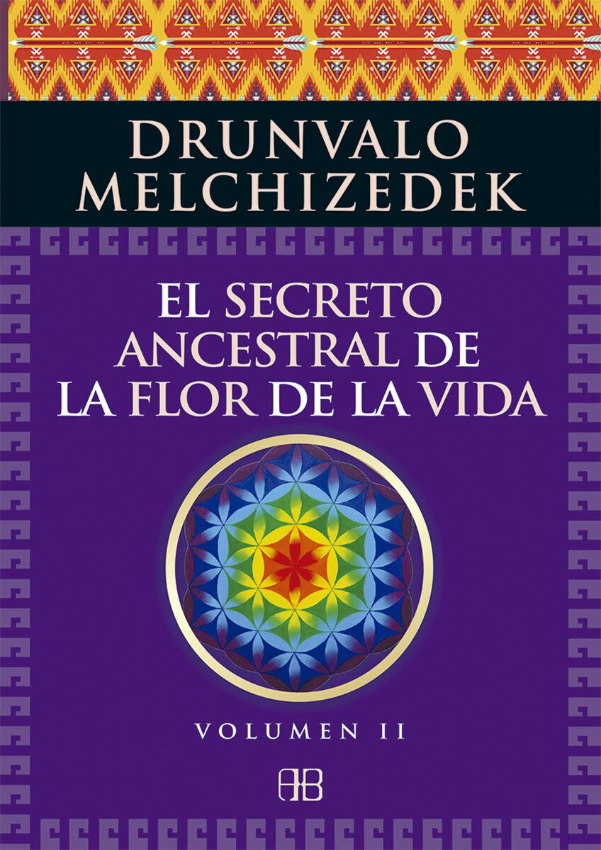 El Secreto Ancestral De La Flor De La Vida. Volumen 2 por Drunvalo Melchizedek