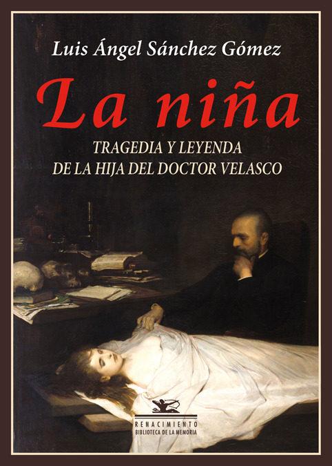 la niña: tragedia y leyenda de la hija del doctor velasco-luis angel sanchez gomez-9788416981571