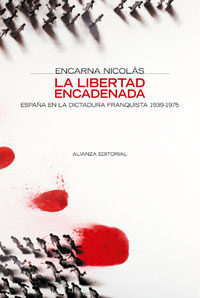 La Libertad Encadenada: España En La Dictadura Franquista, 1939-1 975 por Encarna Nicolas
