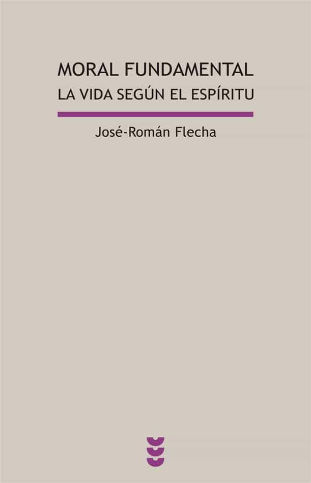 Moral Fundamental: La Vida Segun El Espiritu por Jose Roman Flecha epub