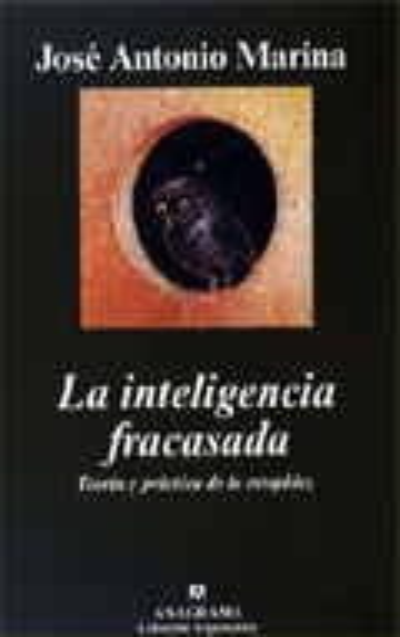La Inteligencia Fracasada: Teoria Y Practica De La Estupidez por Jose Antonio Marina Gratis