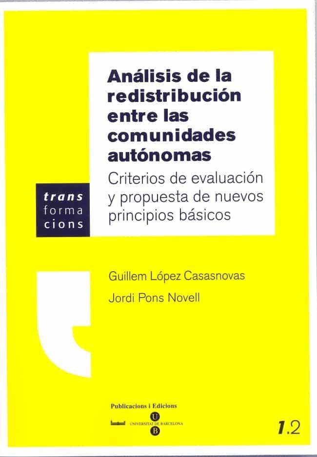 Analisis De La Redistribucion Entre Las Comunidades Autonomas: Cr Iterios De Evaluacion Y Propuesta De Nuevos Principios Basicos por Guillem Lopez Casanovas epub