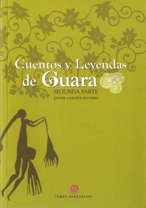 Cuentos Y Leyendas De Guara. Segunda Parte por Javier Casasus Latorre