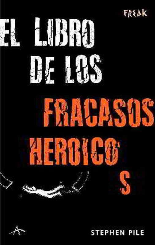El Libro De Los Fracasos Heroicos por Stephen Pile