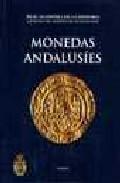 Monedas Andalusies: Catalogo Del Gabinete De Antigüedades, Real A Cademia De La Historia por Alberto Canto Garcia;                                                                                    Fatima Martin Escudero;                                                                                    Tawfiq Ibn Hafiz Ibrahim