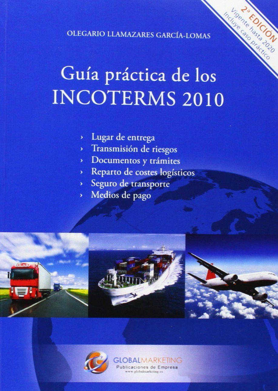 Guía Práctica De Los Incoterms 2010 (2ª Edicion) por Olegario Llamazares Garcia-lomas