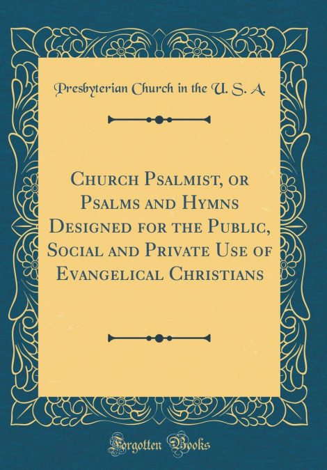 Church Psalmist, Or Psalms And Hymns Designed For The Public, Social And Private Use Of Evangelical Christians (classic Reprint) Epub Descargar Gratis